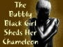 The Bubbly Black Girl Sheds Her Chameleon Skin